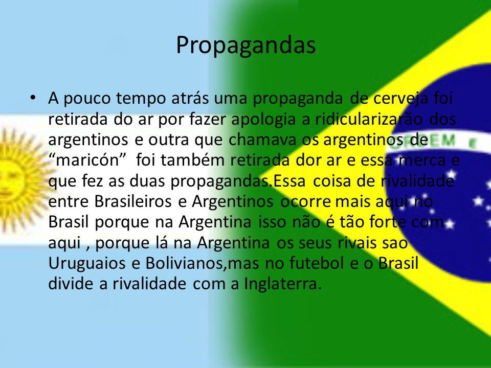 Propagandas A pouco tempo atrás uma propaganda de cerveja foi retirada do ar por fazer apologia a ridicularizarão dos argentinos e outra que chamava o