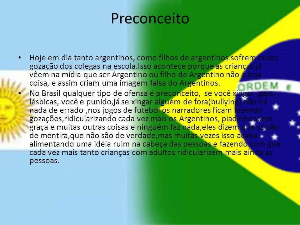 Preconceito Hoje em dia tanto argentinos, como filhos de argentinos sofrem muito gozação dos colegas na escola.Isso acontece porque as crianças já vêe