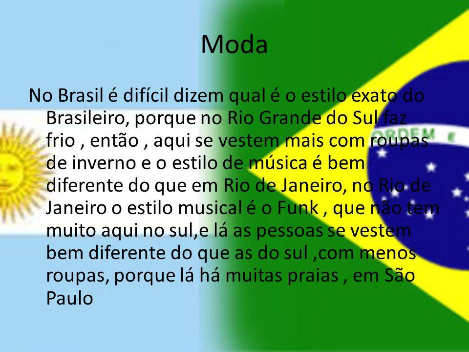 Moda No Brasil é difícil dizem qual é o estilo exato do Brasileiro, porque no Rio Grande do Sul faz frio, então, aqui se vestem mais com roupas de inv