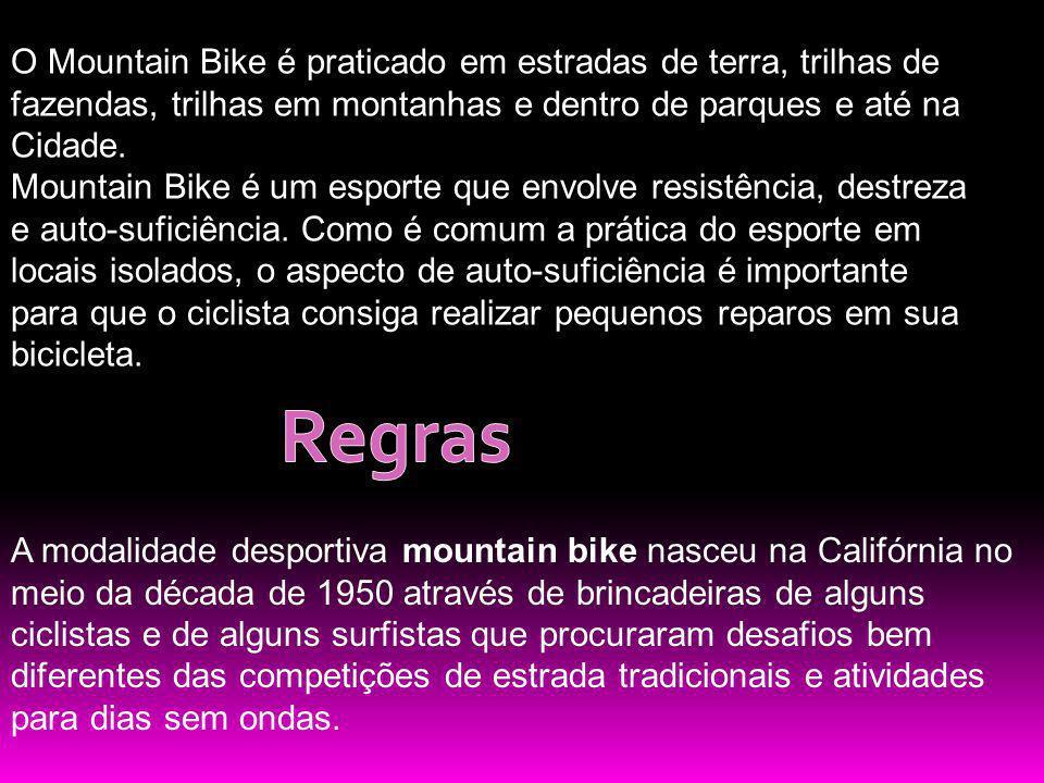 O Mountain Bike é praticado em estradas de terra, trilhas de fazendas, trilhas em montanhas e dentro de parques e até na Cidade. Mountain Bike é um es