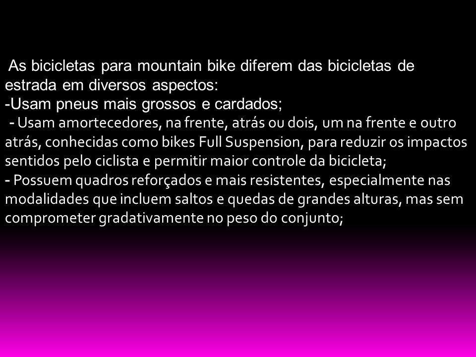 As bicicletas para mountain bike diferem das bicicletas de estrada em diversos aspectos: -Usam pneus mais grossos e cardados; - Usam amortecedores, na