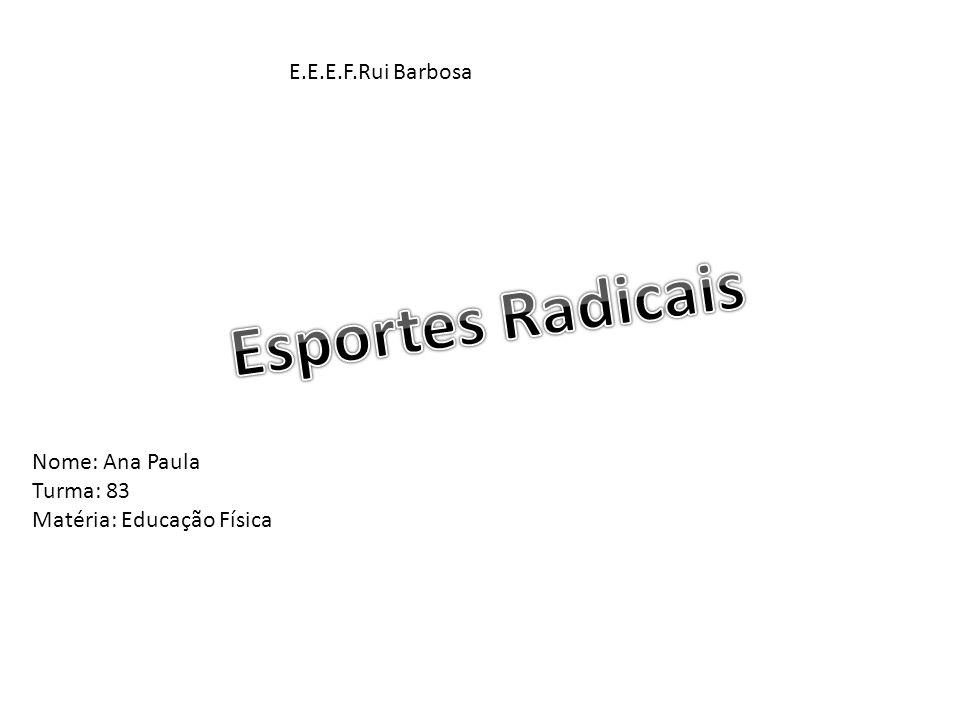 E.E.E.F.Rui Barbosa Nome: Ana Paula Turma: 83 Matéria: Educação Física