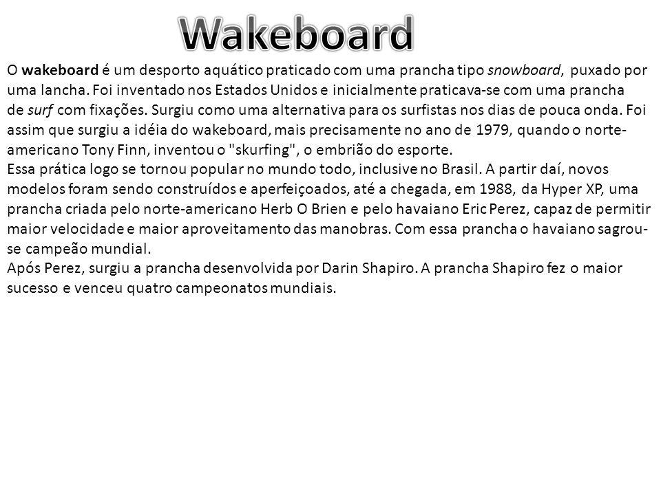 O wakeboard é um desporto aquático praticado com uma prancha tipo snowboard, puxado por uma lancha.
