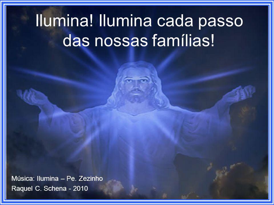 Ilumina! Ilumina nossos pais, nossos filhos e filhas!