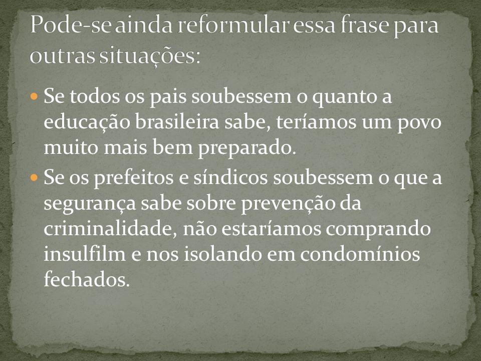 Se todos os pais soubessem o quanto a educação brasileira sabe, teríamos um povo muito mais bem preparado.