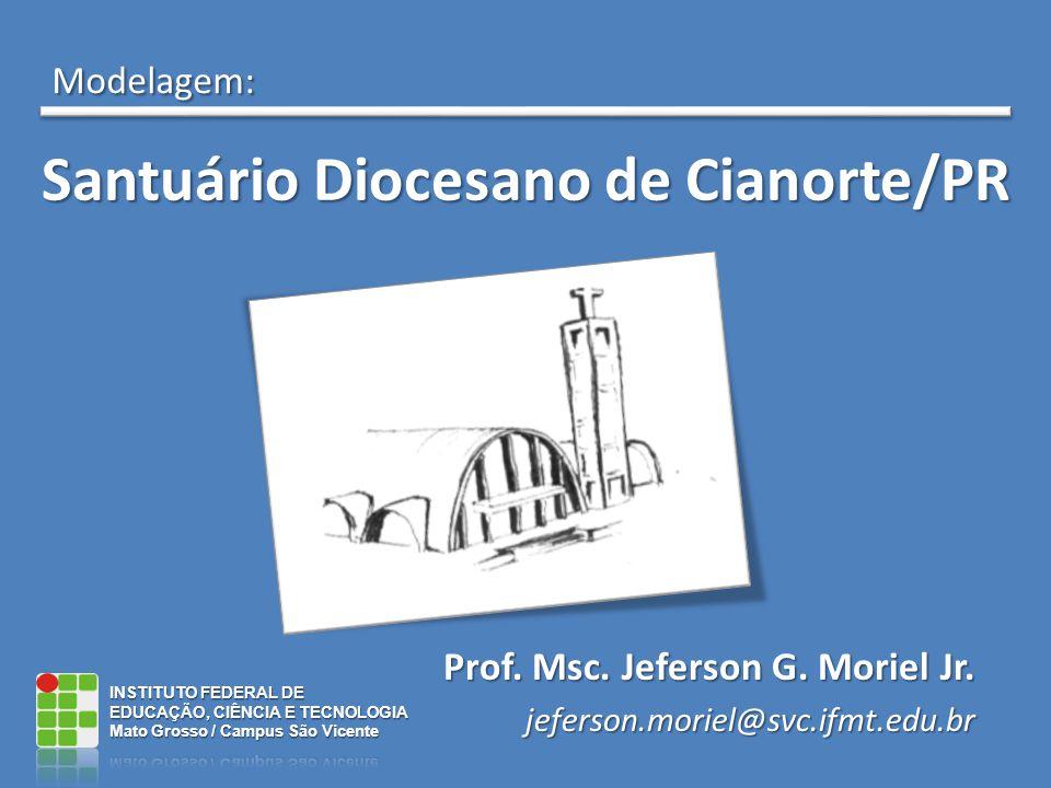 Santuário Diocesano de Cianorte/PR Prof.Msc. Jeferson G.