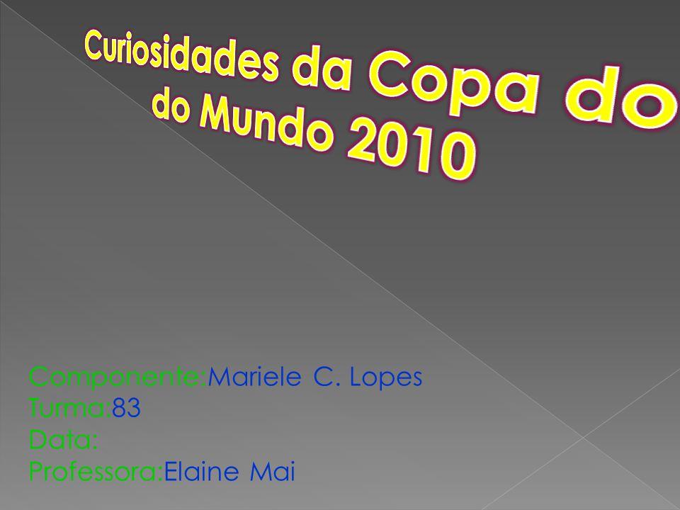 Componente:Mariele C. Lopes Turma:83 Data: Professora:Elaine Mai