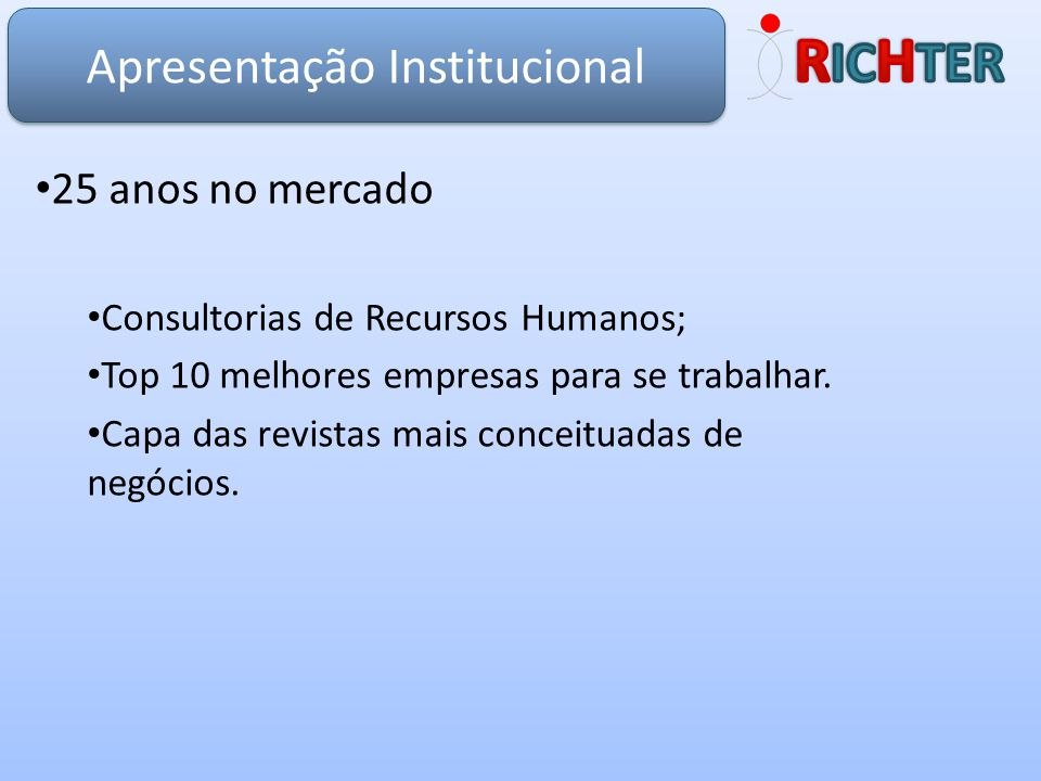 25 anos no mercado Consultorias de Recursos Humanos; Top 10 melhores empresas para se trabalhar. Capa das revistas mais conceituadas de negócios. Apre