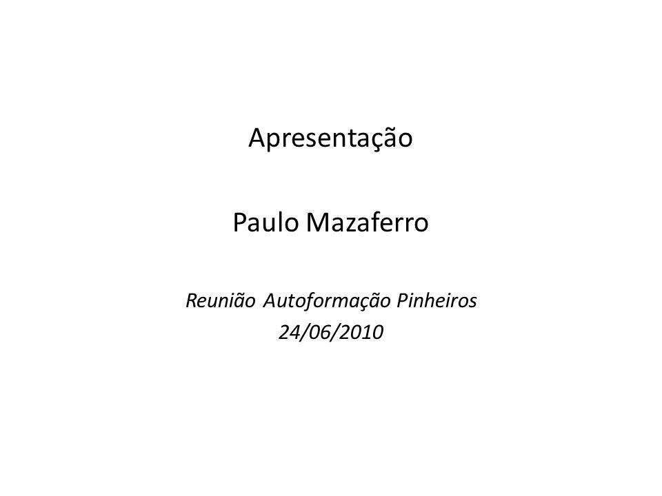 Apresentação Paulo Mazaferro Reunião Autoformação Pinheiros 24/06/2010