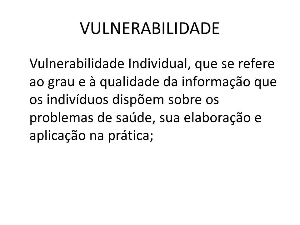 VULNERABILIDADE Vulnerabilidade Individual, que se refere ao grau e à qualidade da informação que os indivíduos dispõem sobre os problemas de saúde, s
