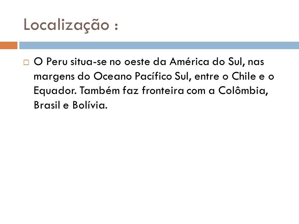 Localização : O Peru situa-se no oeste da América do Sul, nas margens do Oceano Pacífico Sul, entre o Chile e o Equador.
