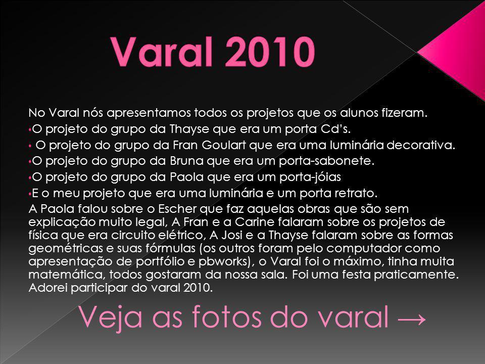 No Varal nós apresentamos todos os projetos que os alunos fizeram.
