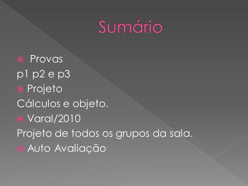 Provas p1 p2 e p3 Projeto Cálculos e objeto.Varal/2010 Projeto de todos os grupos da sala.