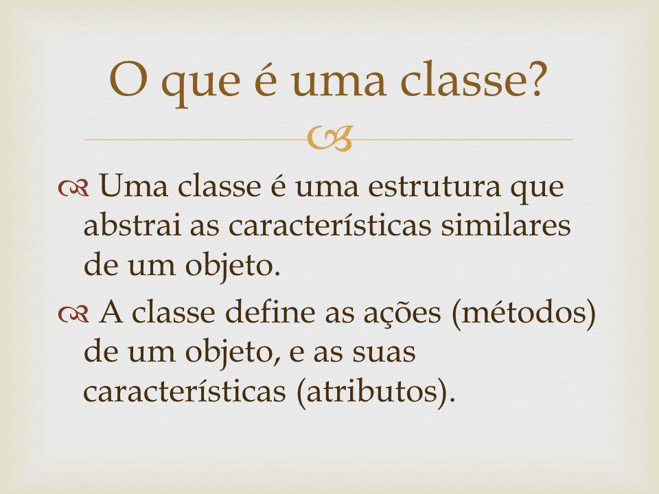Uma classe é uma estrutura que abstrai as características similares de um objeto. A classe define as ações (métodos) de um objeto, e as suas caracterí
