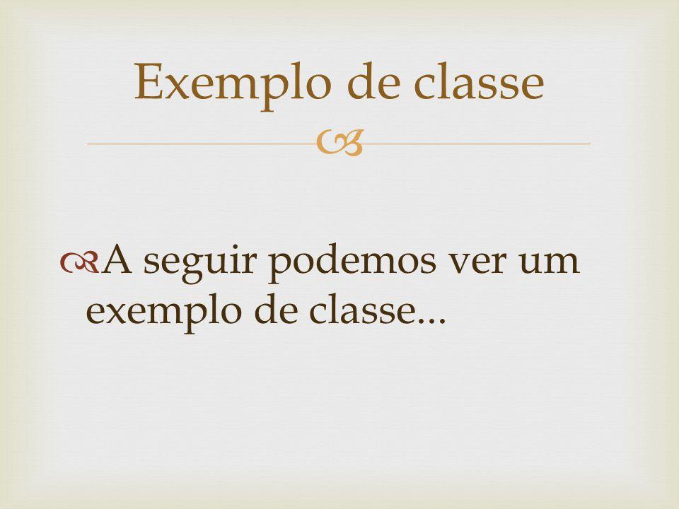 A seguir podemos ver um exemplo de classe... Exemplo de classe