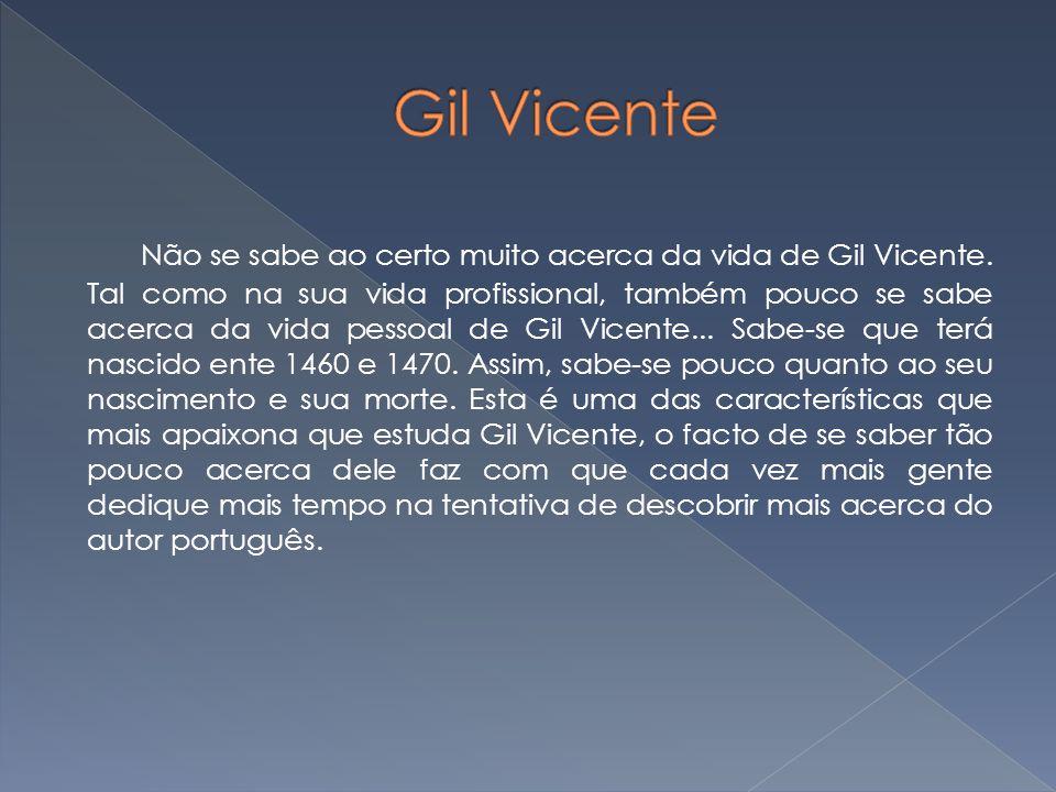 Gil Vicente (1465 1536?) é geralmente considerado o primeiro grande dramaturgo português, além de poeta de renome.