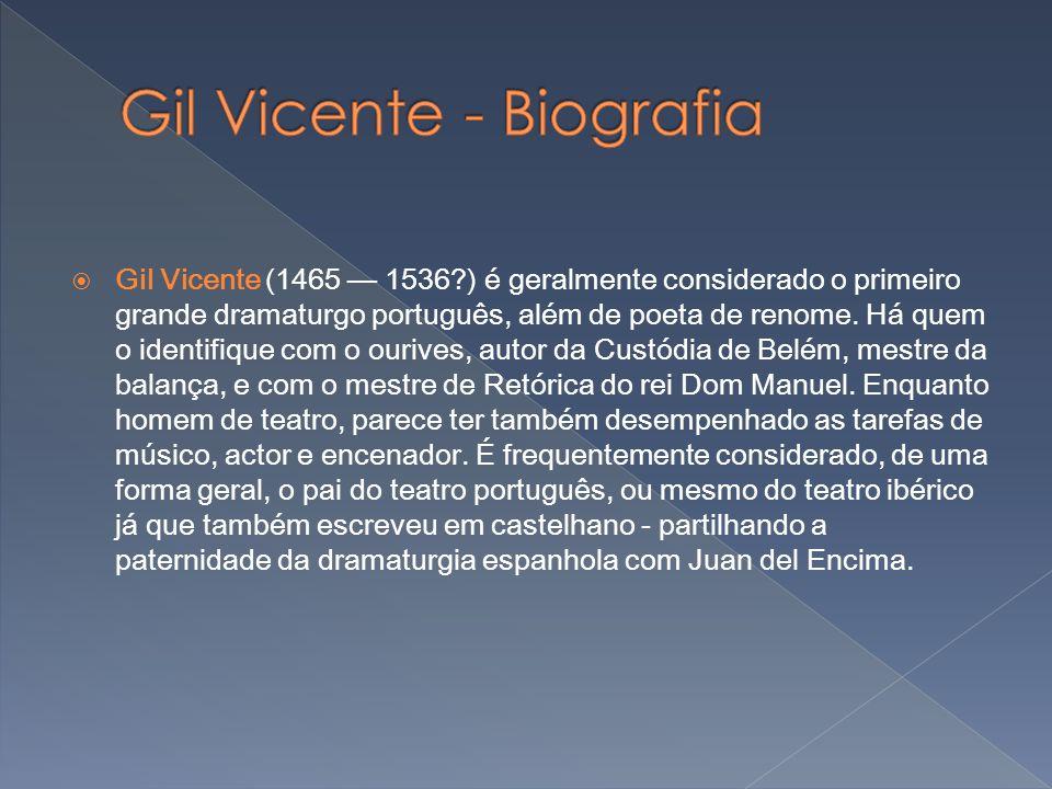 Gil Vicente (1465 1536?) é geralmente considerado o primeiro grande dramaturgo português, além de poeta de renome. Há quem o identifique com o ourives