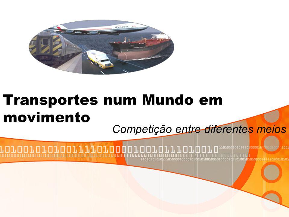Transportes num Mundo em movimento Competição entre diferentes meios