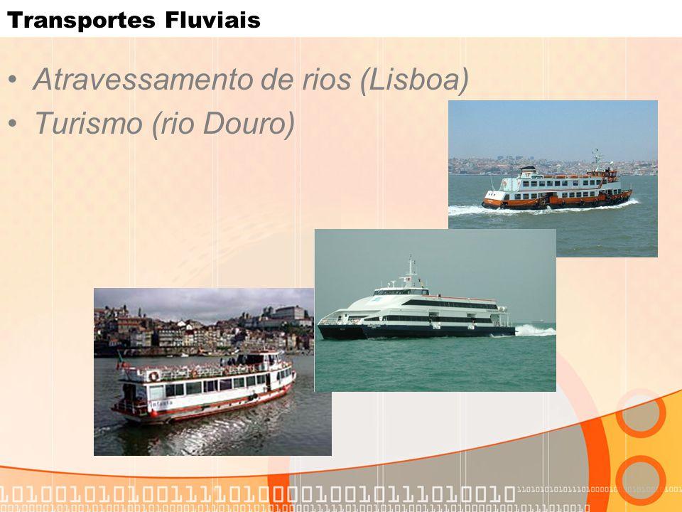 Transportes Fluviais Atravessamento de rios (Lisboa) Turismo (rio Douro)