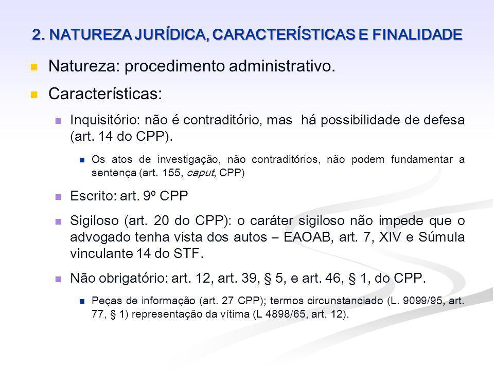2. NATUREZA JURÍDICA, CARACTERÍSTICAS E FINALIDADE Natureza: procedimento administrativo. Características: Inquisitório: não é contraditório, mas há p