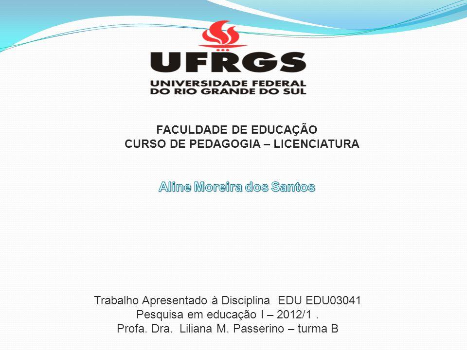 Trabalho Apresentado à Disciplina EDU EDU03041 Pesquisa em educação I – 2012/1. Profa. Dra. Liliana M. Passerino – turma B