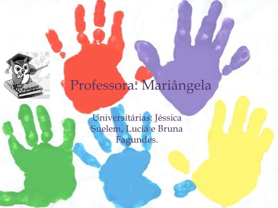 Universitárias: Jéssica Suelem, Lucia e Bruna Fagundes. Professora: Mariângela