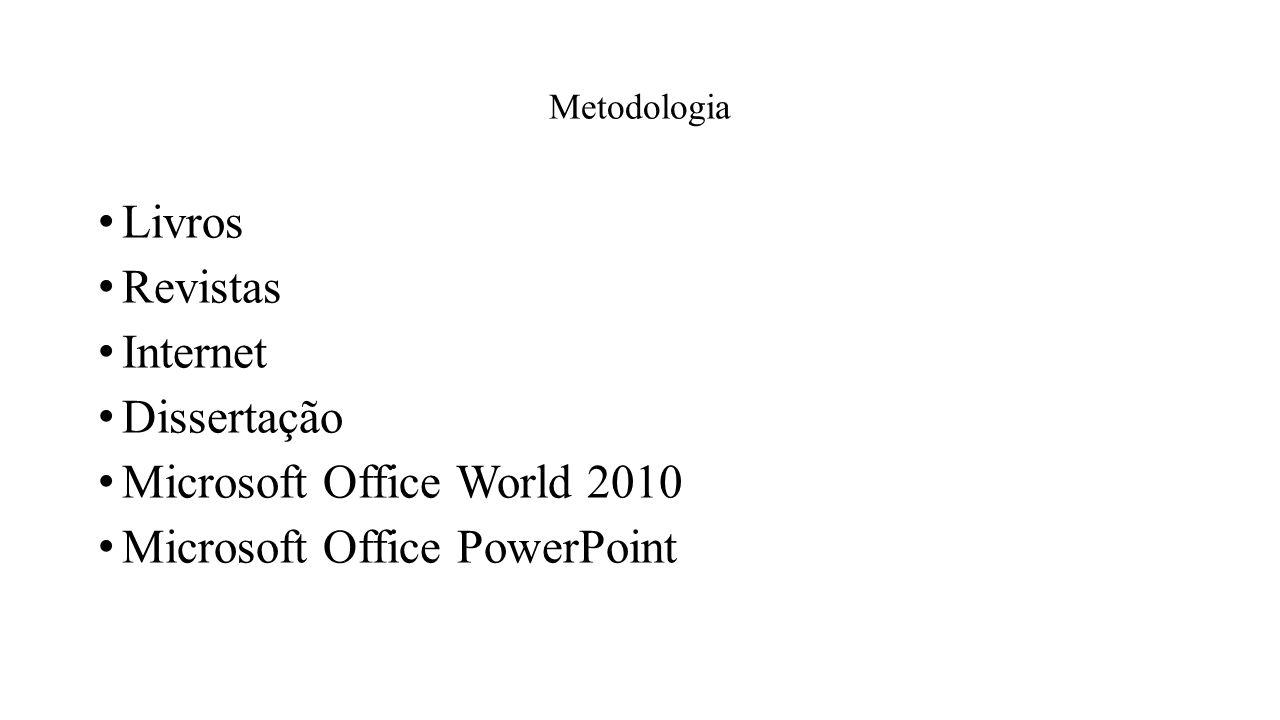 Metodologia Livros Revistas Internet Dissertação Microsoft Office World 2010 Microsoft Office PowerPoint