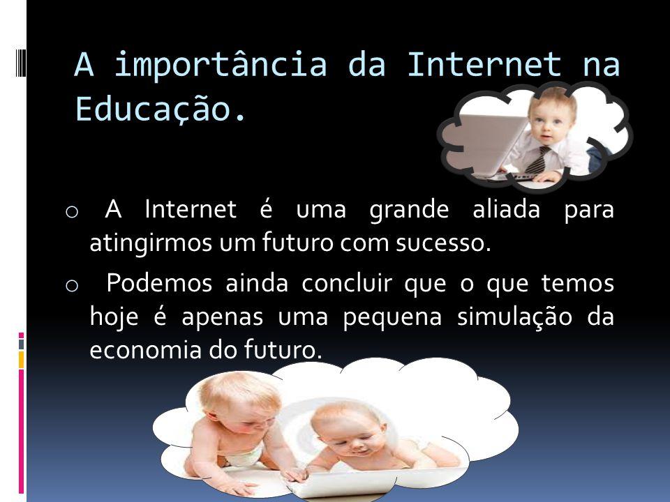 o Precisamos educar nossos filhos e promover a educação de nossos alunos com uma visão de futuro o A Internet traz muitos benefícios para a educação, tanto para os professores como para os alunos.
