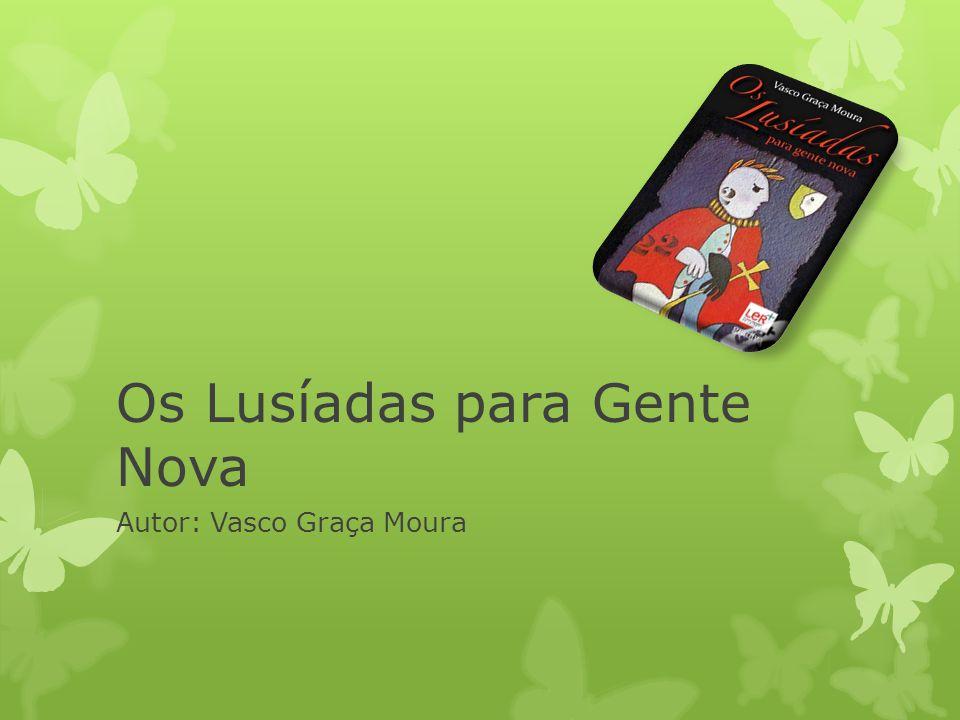 Os Lusíadas para Gente Nova Autor: Vasco Graça Moura