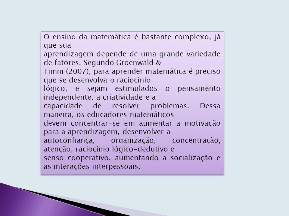 O ensino da matemática é bastante complexo, já que sua aprendizagem depende de uma grande variedade de fatores.