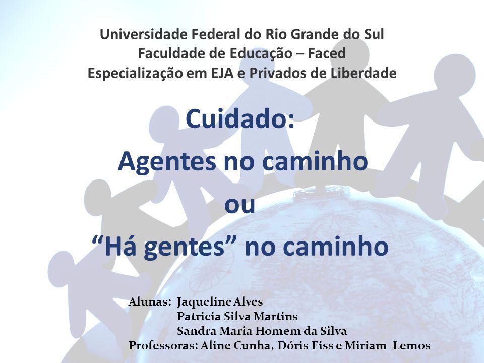 Universidade Federal do Rio Grande do Sul Faculdade de Educação – Faced Especialização em EJA e Privados de Liberdade Cuidado: Agentes no caminho ou H