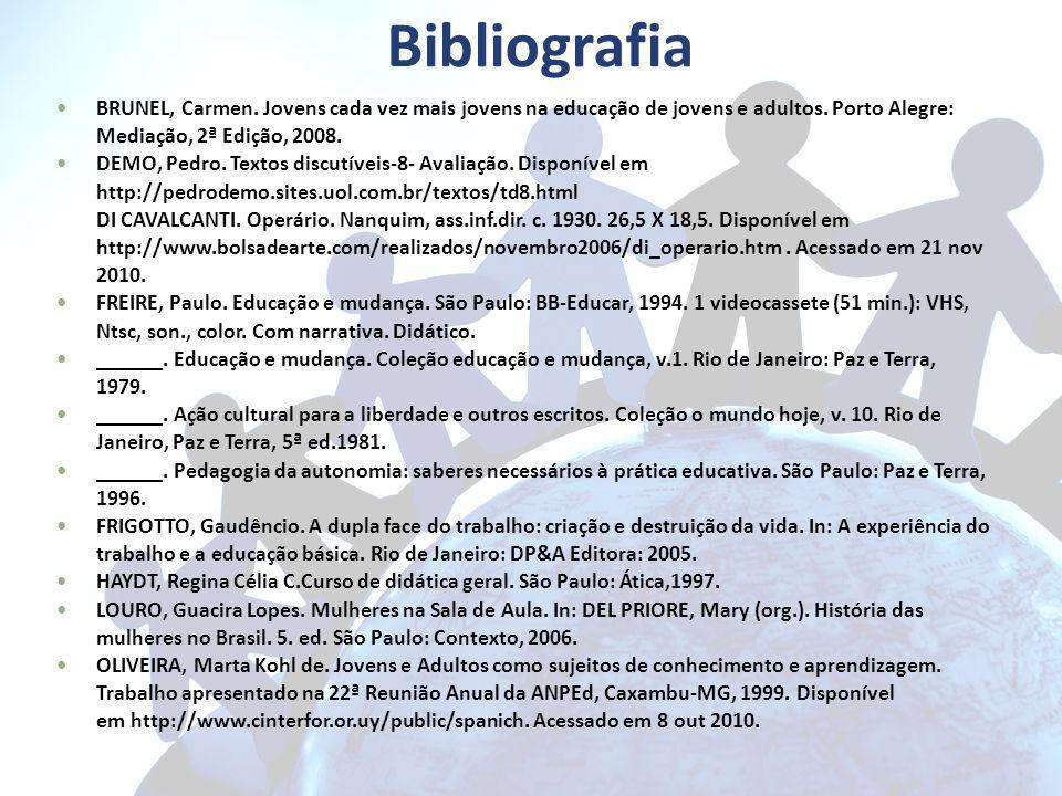 Bibliografia BRUNEL, Carmen. Jovens cada vez mais jovens na educação de jovens e adultos. Porto Alegre: Mediação, 2ª Edição, 2008. DEMO, Pedro. Textos