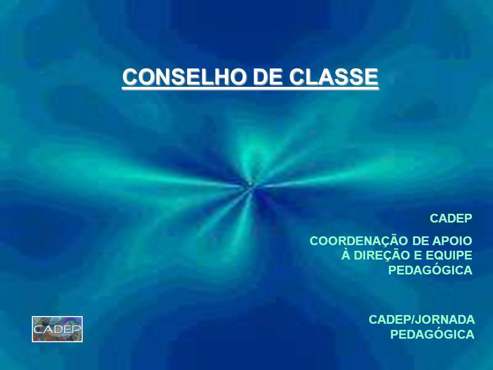 CONSELHO DE CLASSE CADEP COORDENAÇÃO DE APOIO À DIREÇÃO E EQUIPE PEDAGÓGICA CADEP/JORNADA PEDAGÓGICA