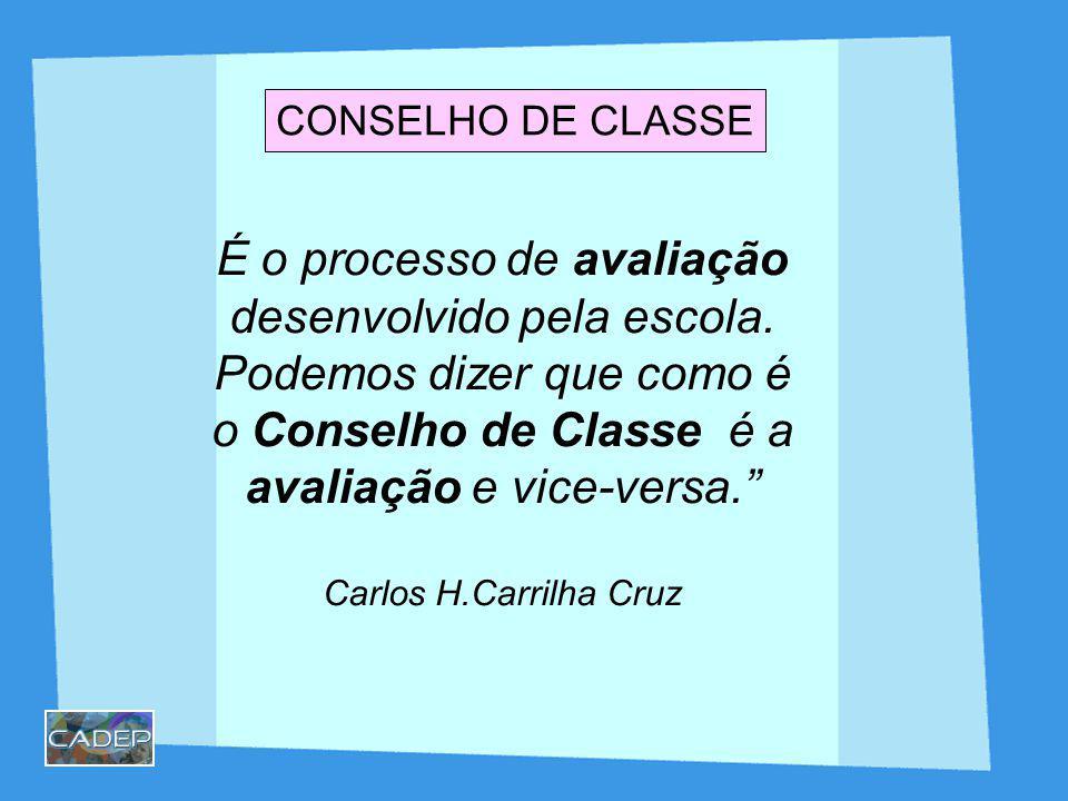 É o processo de avaliação desenvolvido pela escola. Podemos dizer que como é o Conselho de Classe é a avaliação e vice-versa. Carlos H.Carrilha Cruz C