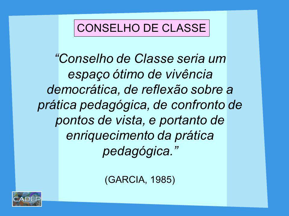 Conselho de Classe seria um espaço ótimo de vivência democrática, de reflexão sobre a prática pedagógica, de confronto de pontos de vista, e portanto