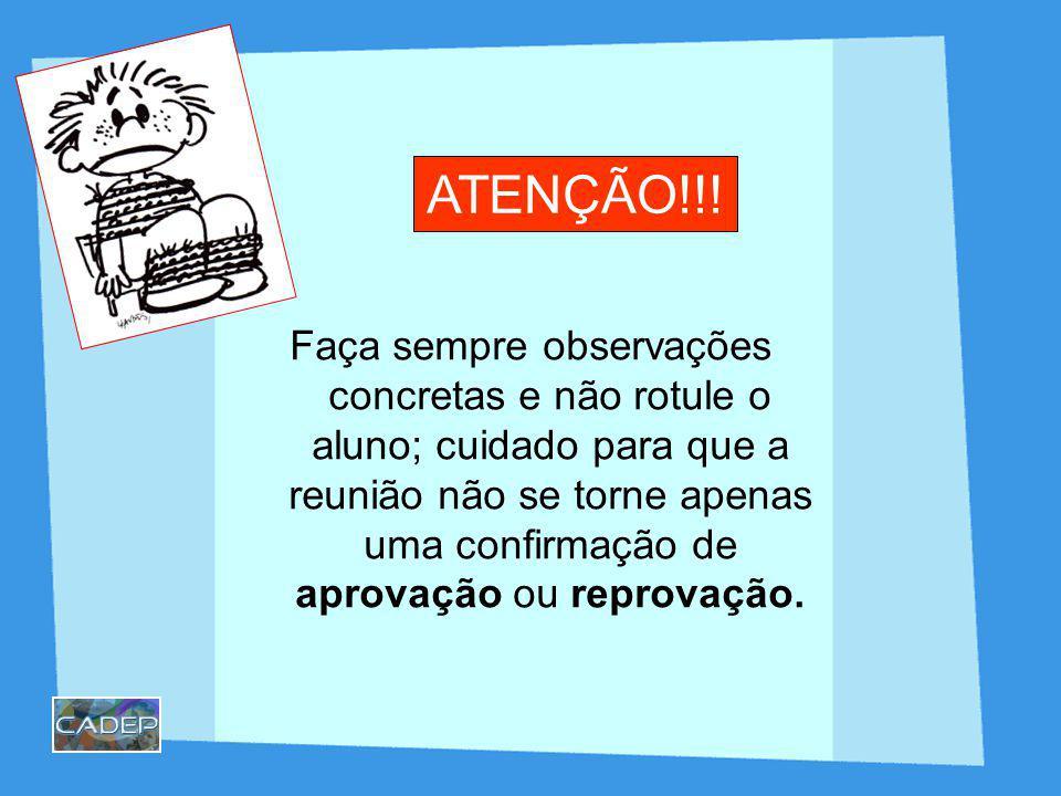 ATENÇÃO!!! Faça sempre observações concretas e não rotule o aluno; cuidado para que a reunião não se torne apenas uma confirmação de aprovação ou repr