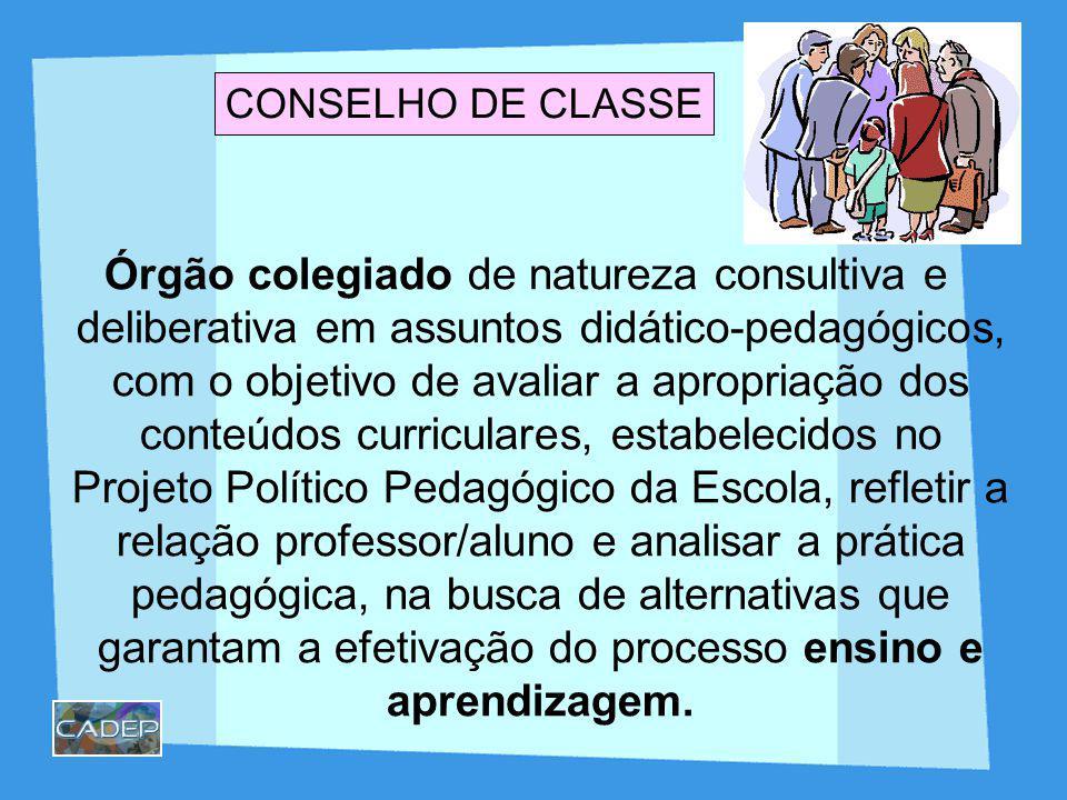 CONSELHO DE CLASSE Órgão colegiado de natureza consultiva e deliberativa em assuntos didático-pedagógicos, com o objetivo de avaliar a apropriação dos