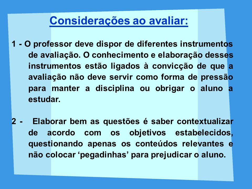 1 - O professor deve dispor de diferentes instrumentos de avaliação. O conhecimento e elaboração desses instrumentos estão ligados à convicção de que
