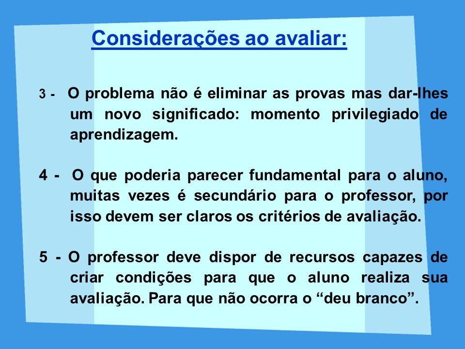 3 - O problema não é eliminar as provas mas dar-lhes um novo significado: momento privilegiado de aprendizagem. 4 - O que poderia parecer fundamental