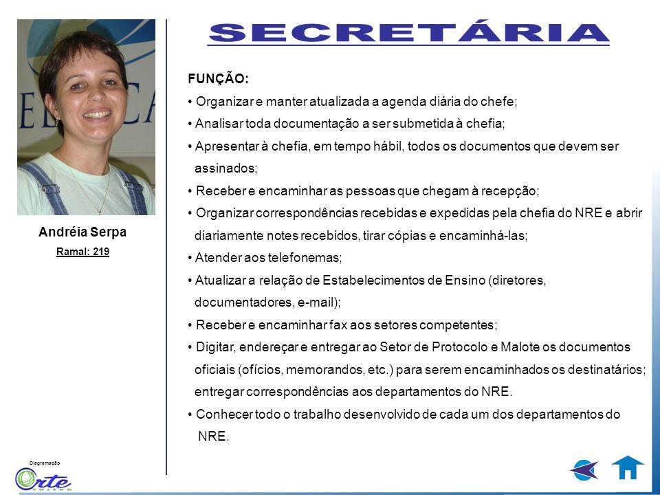 Diagramação Andréia Serpa Ramal: 219 FUNÇÃO: Organizar e manter atualizada a agenda diária do chefe; Analisar toda documentação a ser submetida à chef