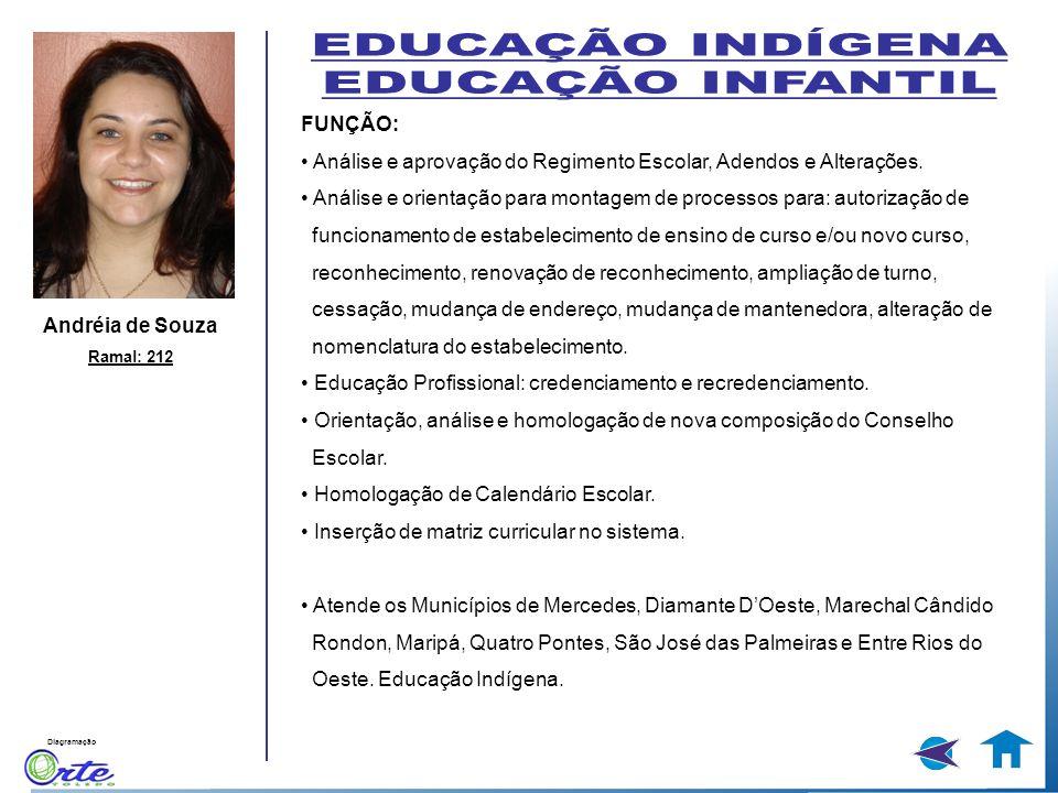 Diagramação Andréia de Souza Ramal: 212 FUNÇÃO: Análise e aprovação do Regimento Escolar, Adendos e Alterações. Análise e orientação para montagem de