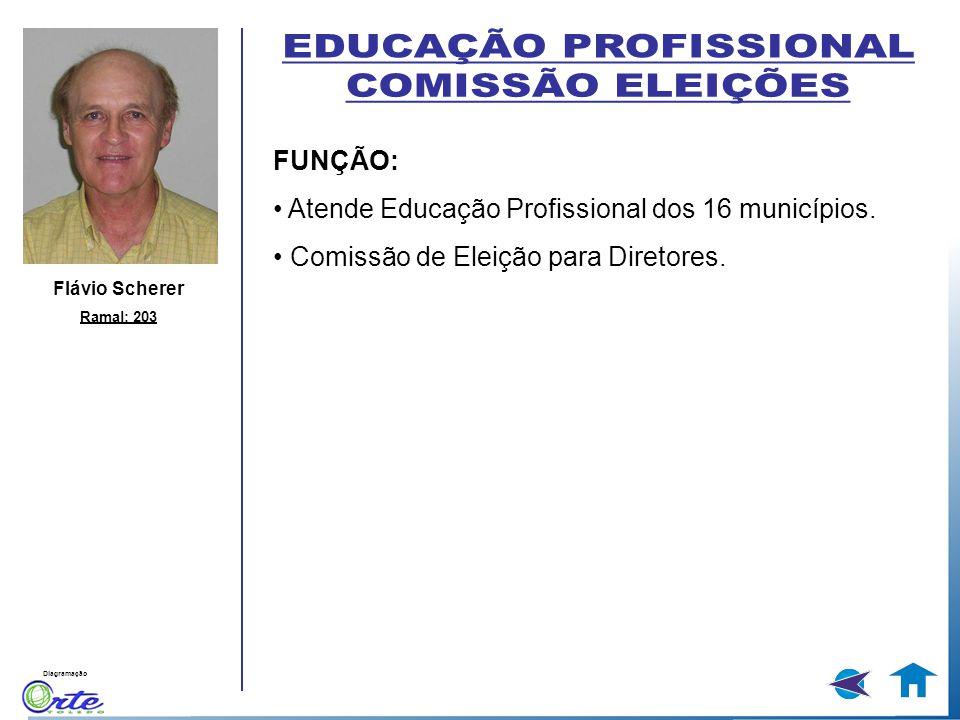 Diagramação Flávio Scherer Ramal: 203 FUNÇÃO: Atende Educação Profissional dos 16 municípios. Comissão de Eleição para Diretores.
