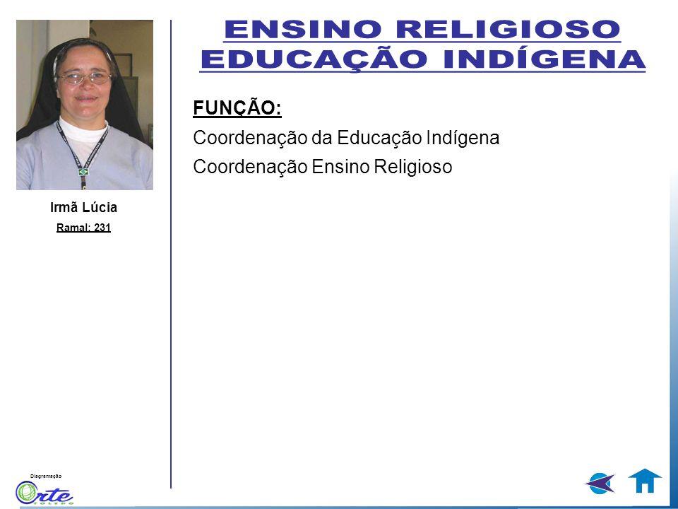 Diagramação Irmã Lúcia Ramal: 231 FUNÇÃO: Coordenação da Educação Indígena Coordenação Ensino Religioso