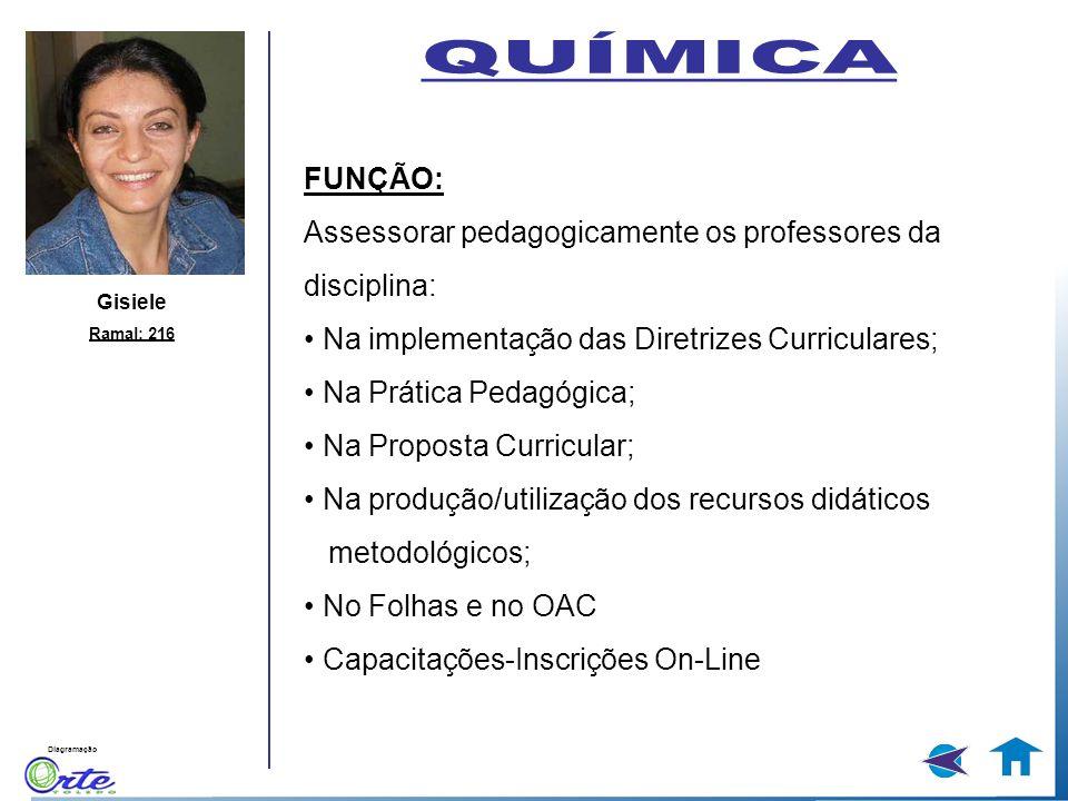 Diagramação Gisiele Ramal: 216 FUNÇÃO: Assessorar pedagogicamente os professores da disciplina: Na implementação das Diretrizes Curriculares; Na Práti