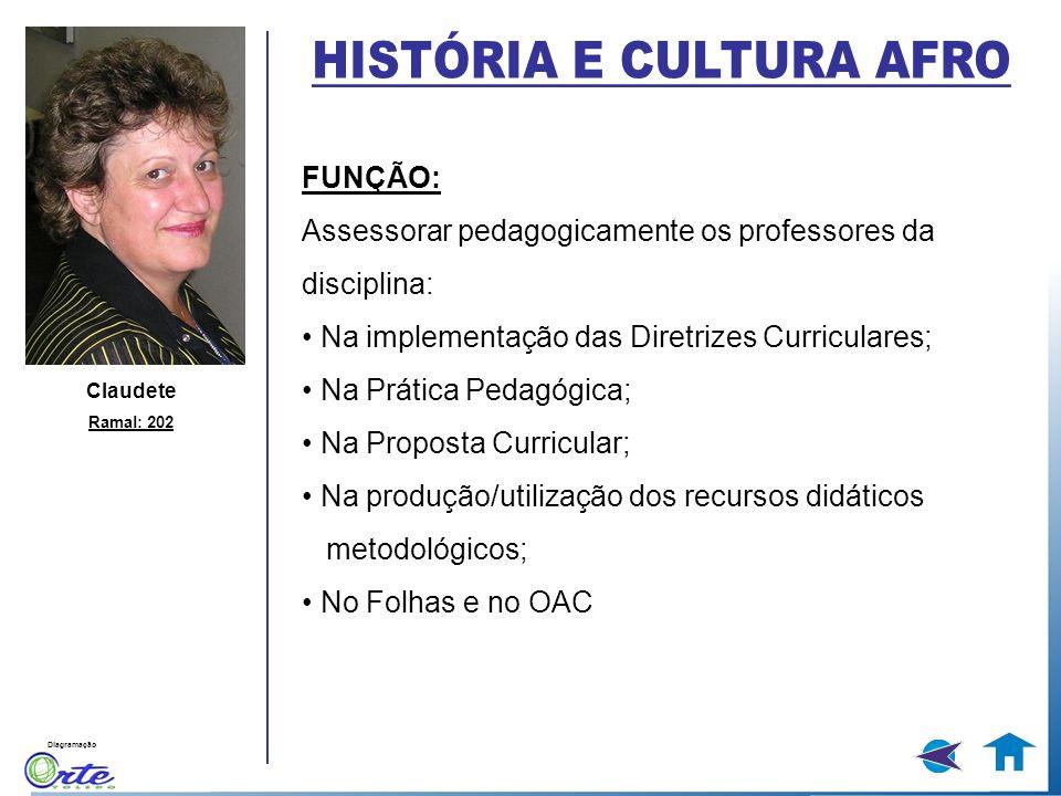 Diagramação Claudete Ramal: 202 FUNÇÃO: Assessorar pedagogicamente os professores da disciplina: Na implementação das Diretrizes Curriculares; Na Prát