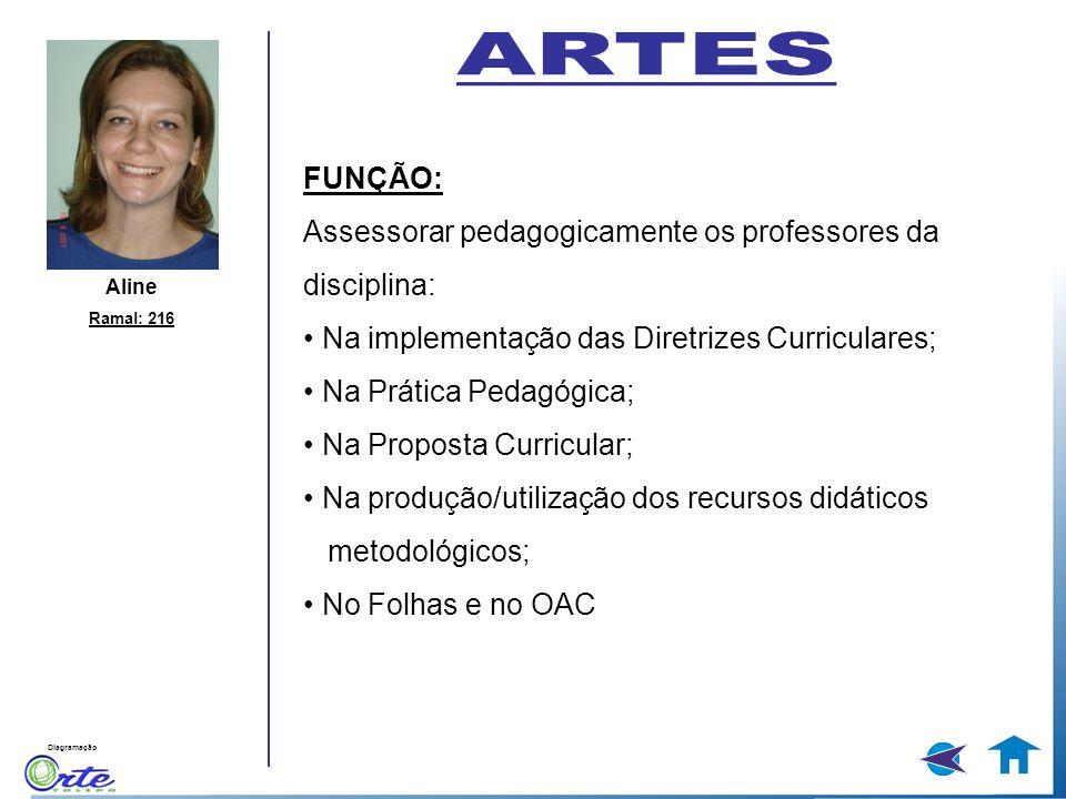 Diagramação Aline Ramal: 216 FUNÇÃO: Assessorar pedagogicamente os professores da disciplina: Na implementação das Diretrizes Curriculares; Na Prática