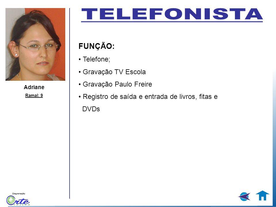 Diagramação Adriane Ramal: 9 FUNÇÃO: Telefone; Gravação TV Escola Gravação Paulo Freire Registro de saída e entrada de livros, fitas e DVDs