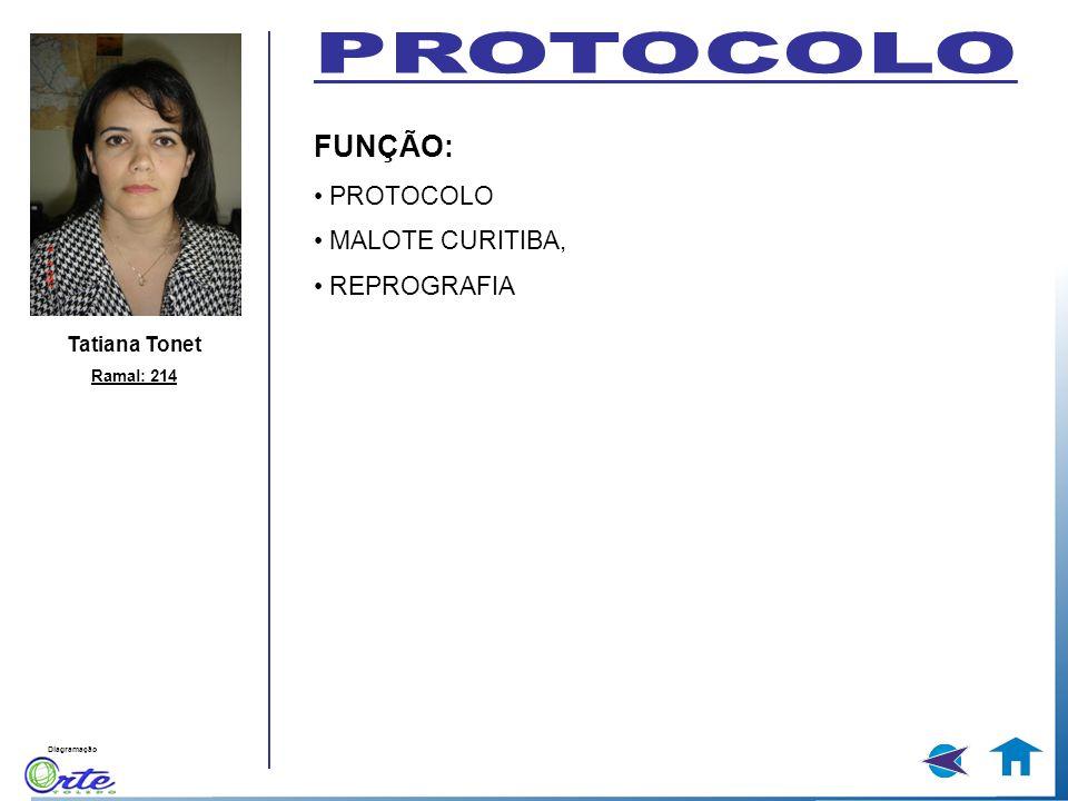 Diagramação Tatiana Tonet Ramal: 214 FUNÇÃO: PROTOCOLO MALOTE CURITIBA, REPROGRAFIA