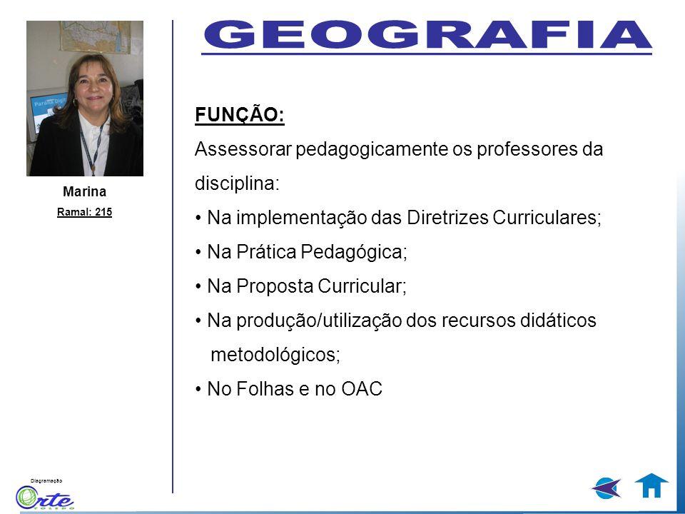 Diagramação Marina Ramal: 215 FUNÇÃO: Assessorar pedagogicamente os professores da disciplina: Na implementação das Diretrizes Curriculares; Na Prátic