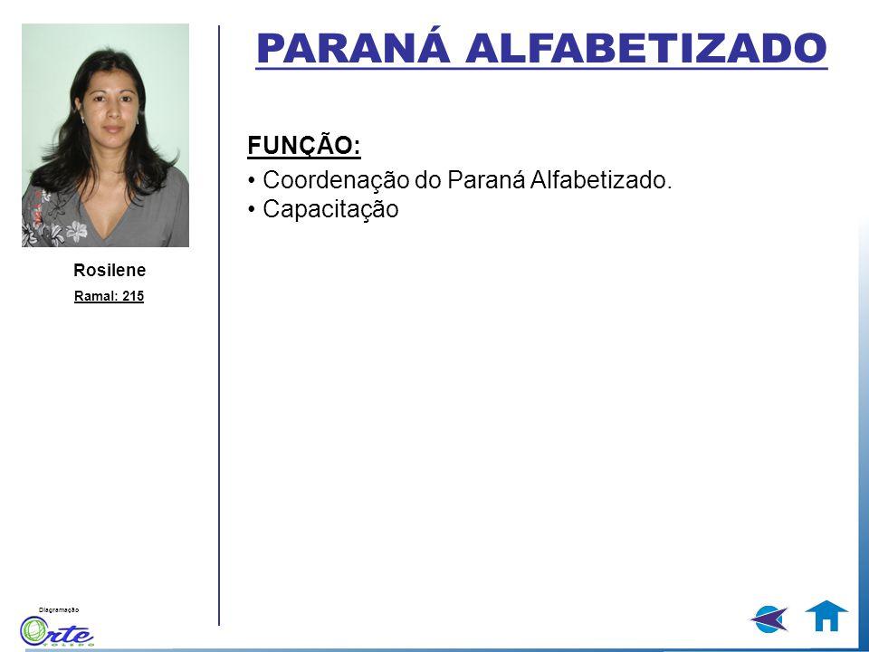 Diagramação Rosilene Ramal: 215 FUNÇÃO: Coordenação do Paraná Alfabetizado. Capacitação